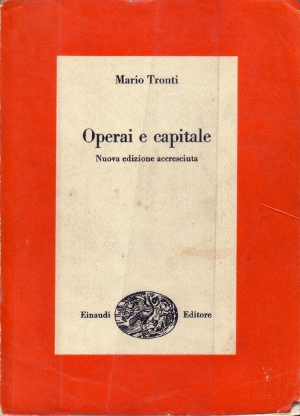 Mario Tronti, Operai e capitale [Workers and Capital] Einaudi, Torino, 1966.